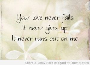 Your-Love-Never-Fails-It-Never-Gives-Up-It-Never-Runs-Out-On-Me-533x355