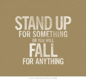 stand-up-for-something-or-you-will-fall-for-anything-quote-1