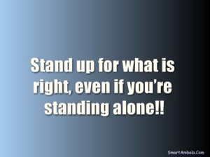 stand-up-for-what-is-right-even-if-you_re-standing-alone1