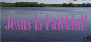 Jesus Is Faithful