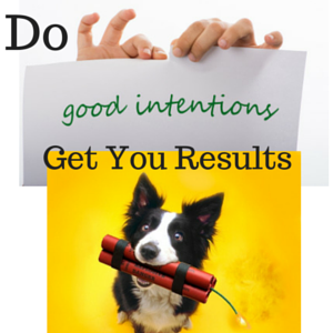 do-good-intentions-get-you-results
