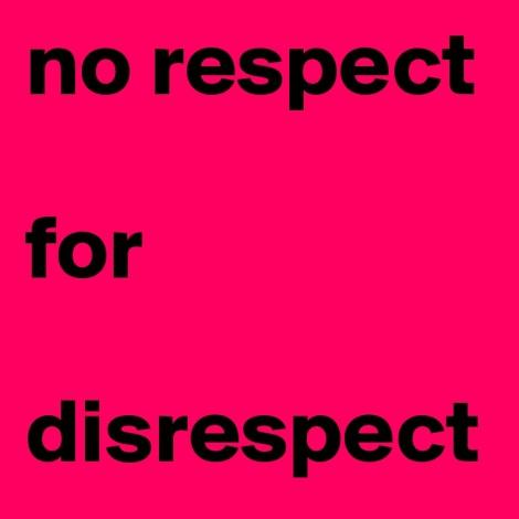 no-respect-for-disrespect